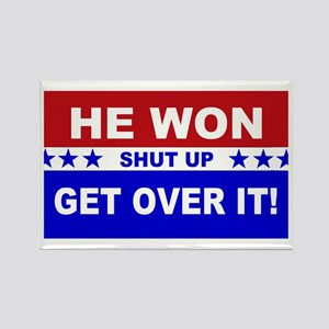 He Won Shut Up Get Over It! Rectangle Magnet