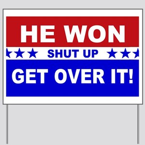 He Won Shut Up Get Over It! Yard Sign