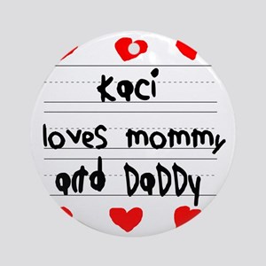 Kaci Loves Mommy and Daddy Round Ornament