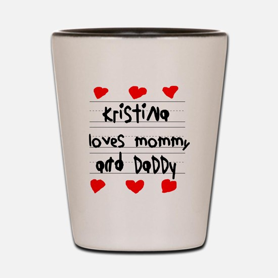 Kristina Loves Mommy and Daddy Shot Glass