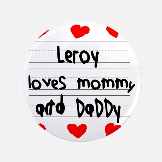 """Leroy Loves Mommy and Daddy 3.5"""" Button"""