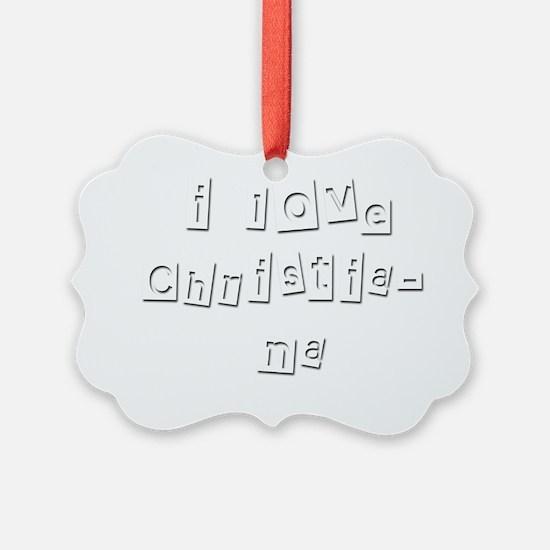 I Love Christiana Ornament