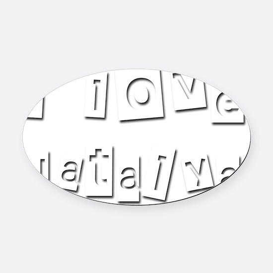 I Love Natalya Oval Car Magnet