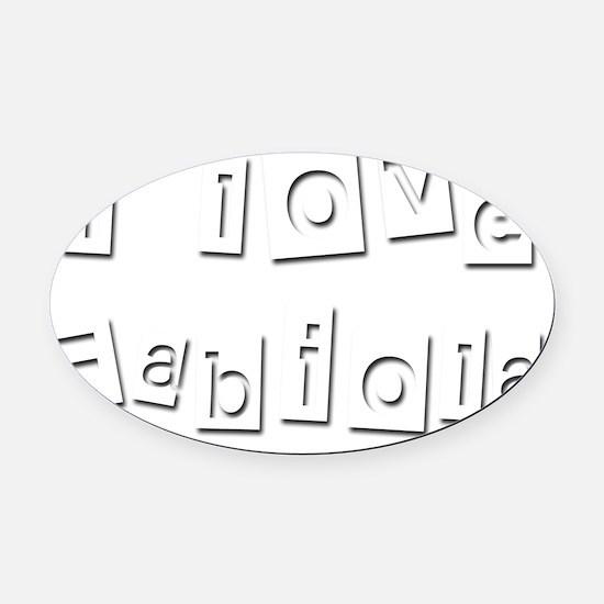 I Love Fabiola Oval Car Magnet