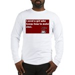 I need a girl who knows how t Long Sleeve T-Shirt