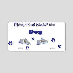 walking buddy is a dog Aluminum License Plate