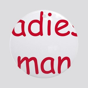 LADIES MAN Ornament (Round)