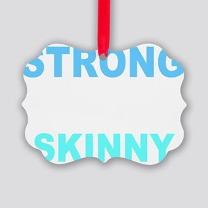 Strong is the New Skinny - Blue Picture Ornament
