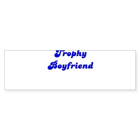 Trophy Boyfriend Bumper Sticker
