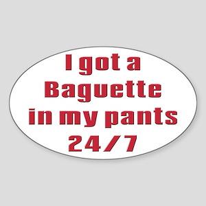 I got a baguette in my pants Oval Sticker
