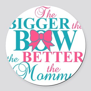 Bigger the bow better mommy Round Car Magnet