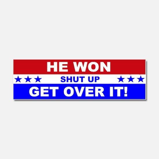 He Won Shut Up Get Over It! Car Magnet 10 x 3
