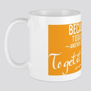 small print Because today is another ch Mug
