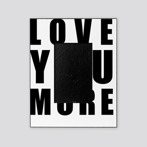 Love You More Picture Frames Cafepress