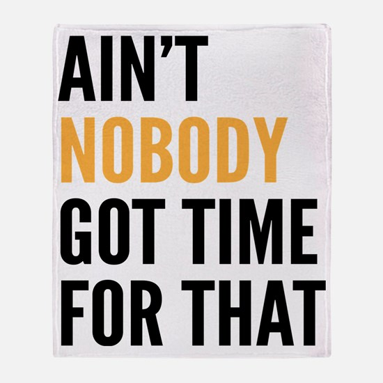 Aint Nobody Got Time For That Throw Blanket