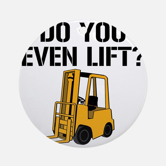 Do You Even Lift Forklift Round Ornament
