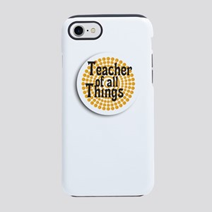 Teacher Of All Things iPhone 7 Tough Case