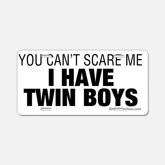 Cant Scare Me I Have Twin B Aluminum License Plate