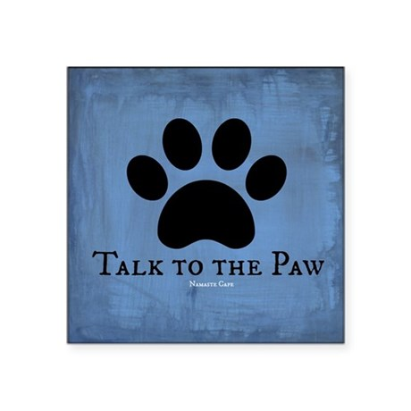 "Talk to the Paw Square Sticker 3"" x 3"""