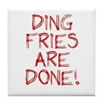 Ding Fries Are Done! Tile Coaster