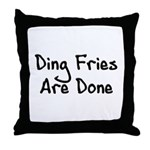 Ding Fries Are Done Throw Pillow