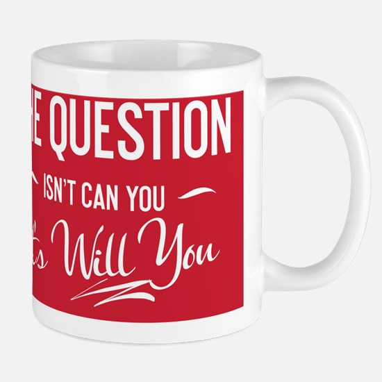 greeting card The question isnt can you Mug
