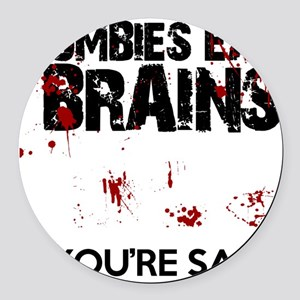 zombies eat brains youre safe fun Round Car Magnet