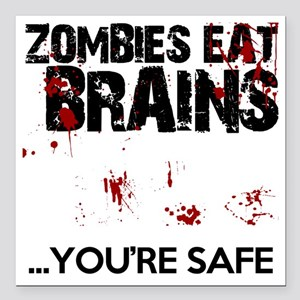 """zombies eat brains youre Square Car Magnet 3"""" x 3"""""""