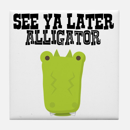 See Ya Later Alligator Tile Coaster