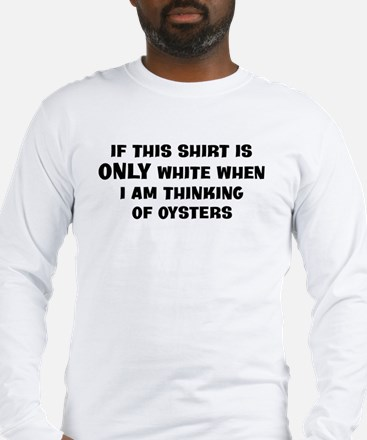 Thinking of Oysters Long Sleeve T-Shirt