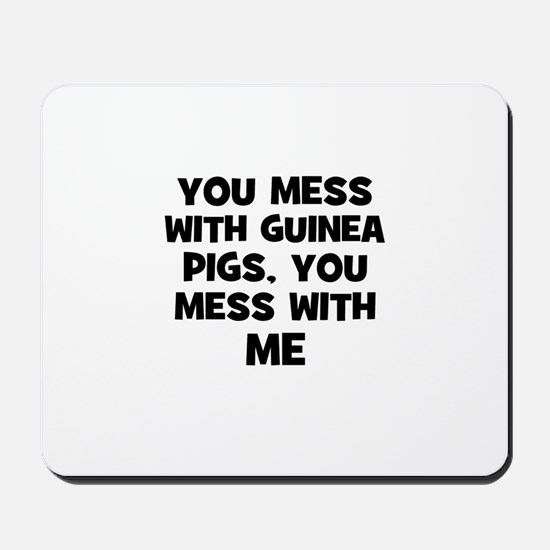 you mess with guinea pigs, yo Mousepad