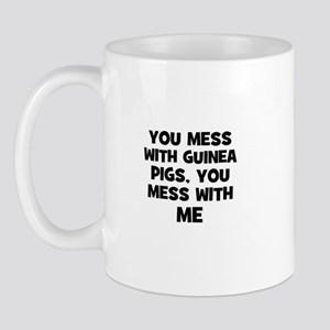 you mess with guinea pigs, yo Mug