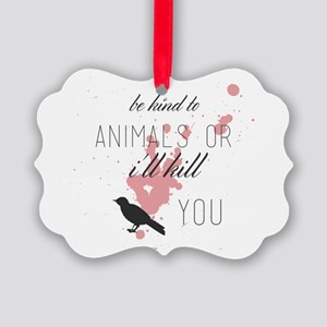 be kind to animals or i'll kill y Picture Ornament