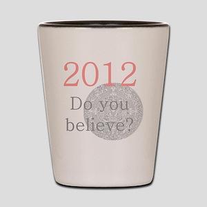 2012 Do you believe? Shot Glass
