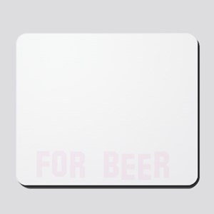 Will play the Basoon for beer Mousepad