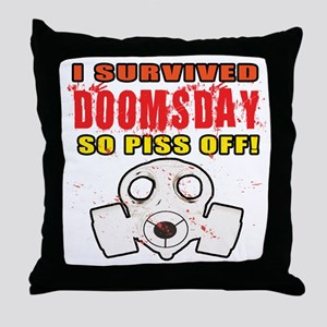 I Survived DOOMSDAY...SO PISS OFF Throw Pillow