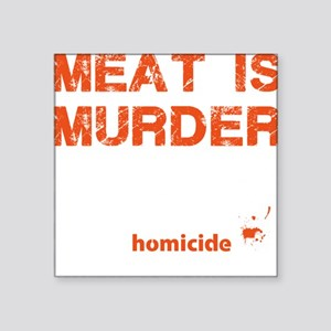 "Meat is murder Square Sticker 3"" x 3"""