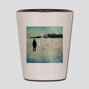 Move Past All Fears Shot Glass