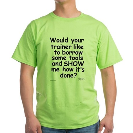 Green re: Trainer's Instructions Tee.