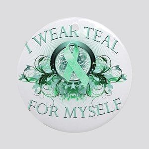 I Wear Teal for Myself Round Ornament