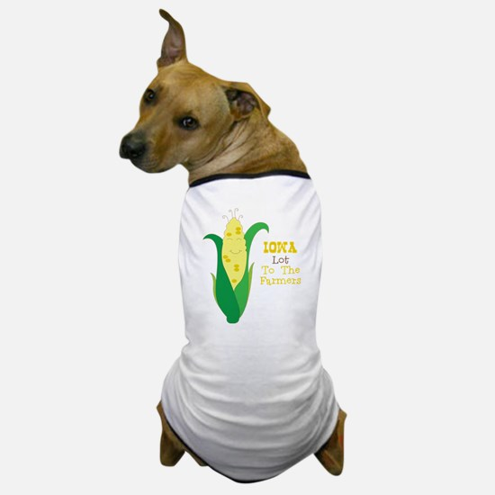 Iown Lot To The Farmers Dog T-Shirt