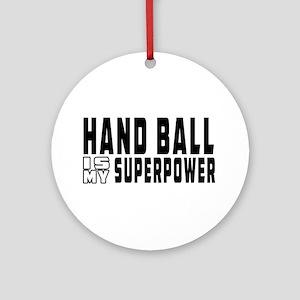 Handball Is My Superpower Ornament (Round)