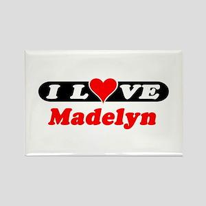 I Love Madelyn Rectangle Magnet