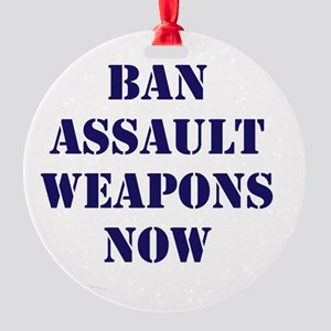 Ban Assault Weapons Now Round Ornament