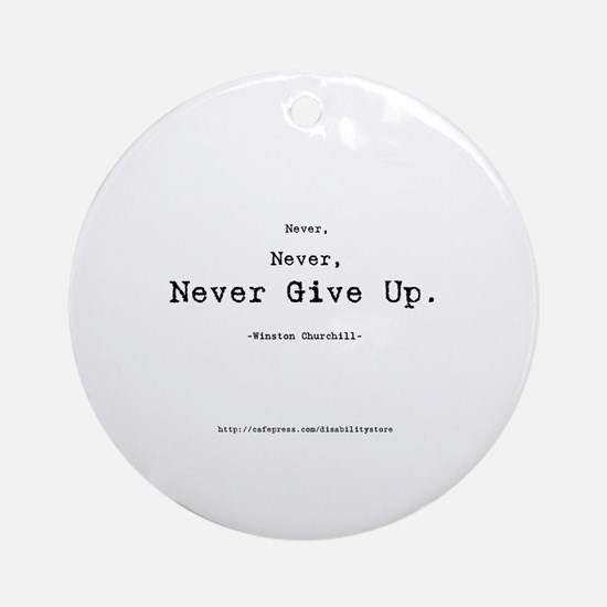 """""""Never Give Up"""" Ornament (Round)"""