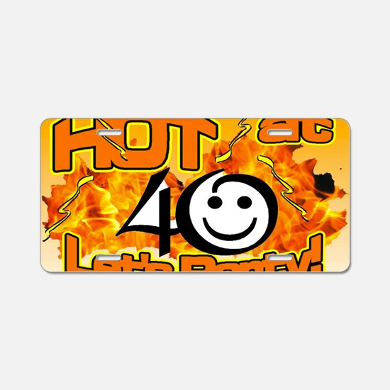 hot at 40 Flames Party Aluminum License Plate
