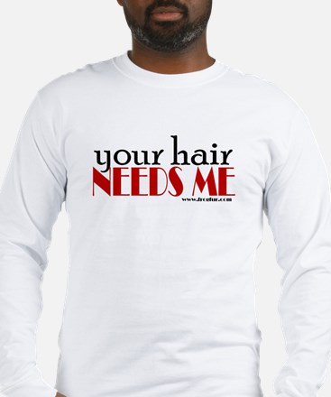 Your hair needs me Long Sleeve T-Shirt