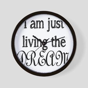 I am just living the dream Wall Clock