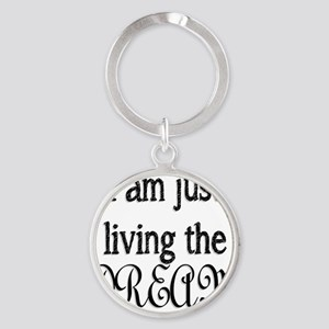 I am just living the dream Round Keychain