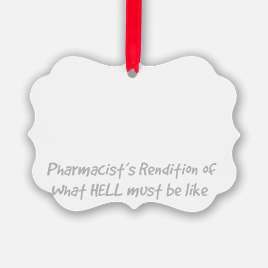 pharmacists rendition of hell Ornament